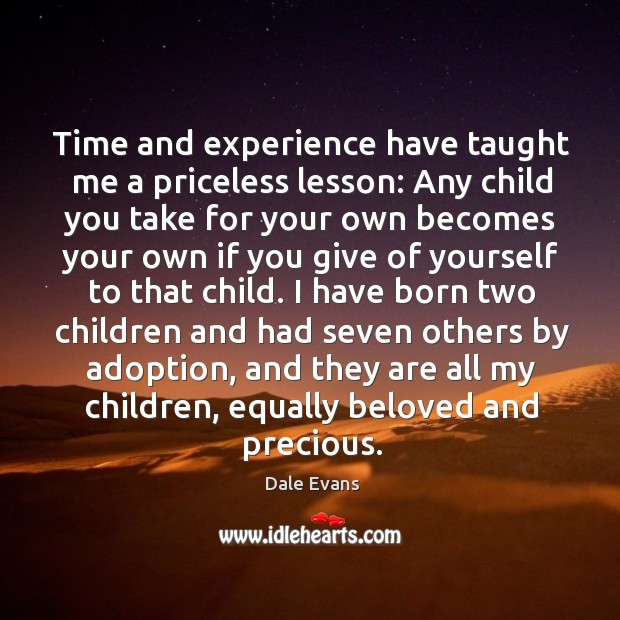 Image, Time and experience have taught me a priceless lesson: Any child you