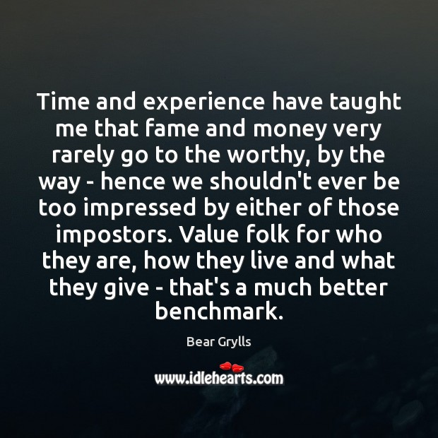 Time and experience have taught me that fame and money very rarely Bear Grylls Picture Quote