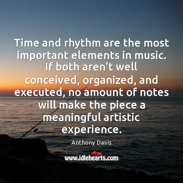 Image, Time and rhythm are the most important elements in music. If both