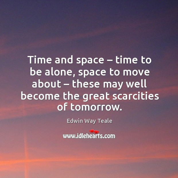 Time and space – time to be alone, space to move about – these may well become the great scarcities of tomorrow. Image