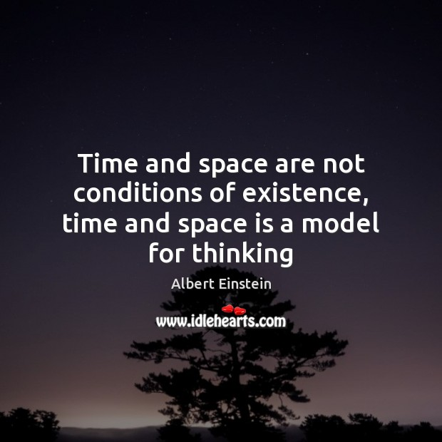 Image, Time and space are not conditions of existence, time and space is a model for thinking