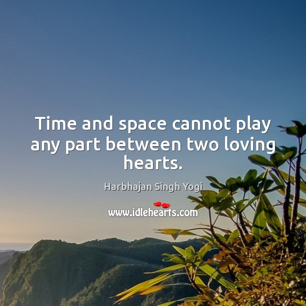 Time and space cannot play any part between two loving hearts. Image