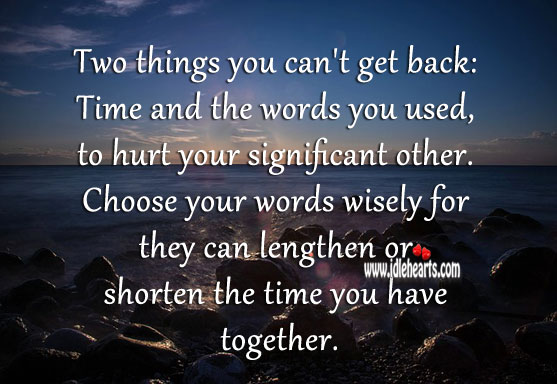 Image, Choose your words wisely for they can lengthen or shorten the time you have together.