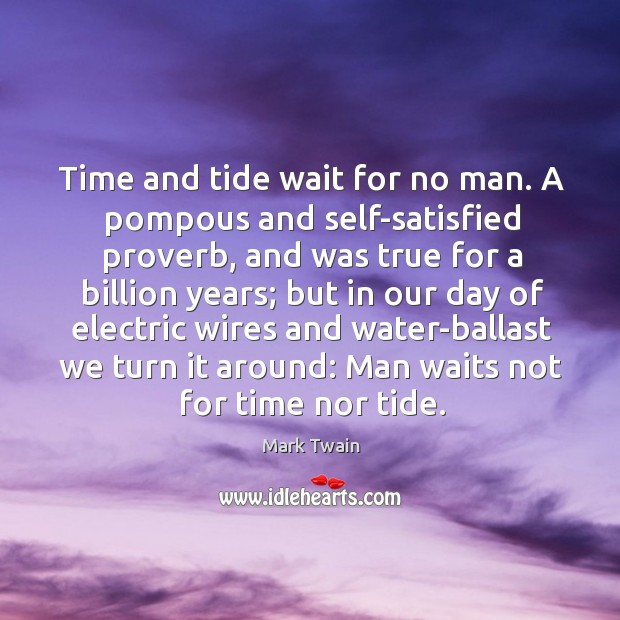 Time and tide wait for no man. A pompous and self-satisfied proverb, and was true for a billion years Image