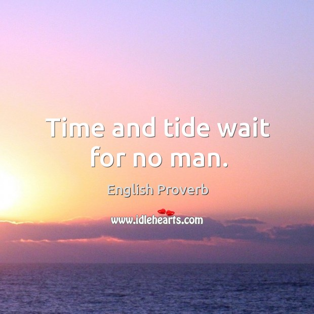 Image, Time and tide wait for no man.