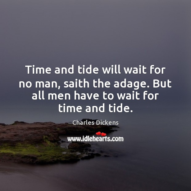 Image about Time and tide will wait for no man, saith the adage. But