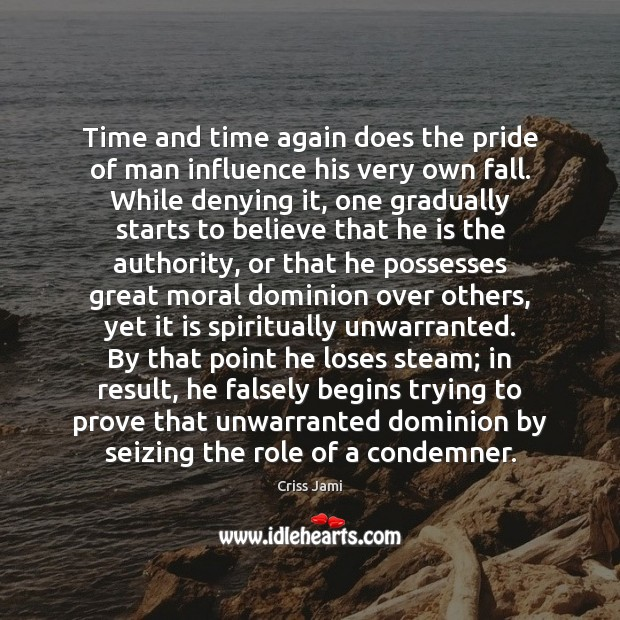 Time and time again does the pride of man influence his very Image
