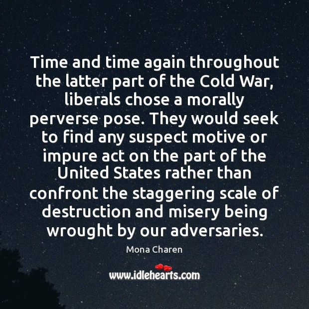 Time and time again throughout the latter part of the Cold War, Mona Charen Picture Quote