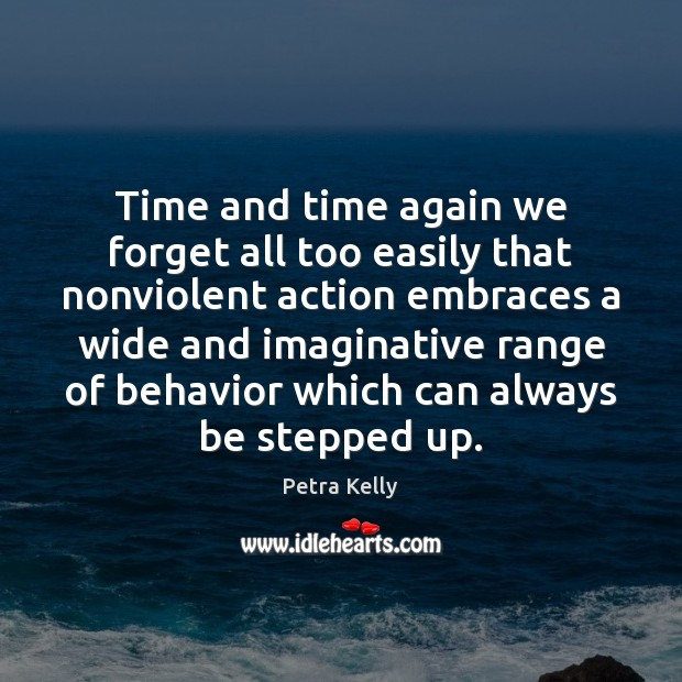 Time and time again we forget all too easily that nonviolent action Behavior Quotes Image