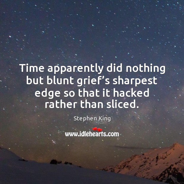 Time apparently did nothing but blunt grief's sharpest edge so that Image