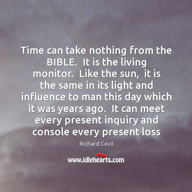 Time can take nothing from the BIBLE.  It is the living monitor. Image