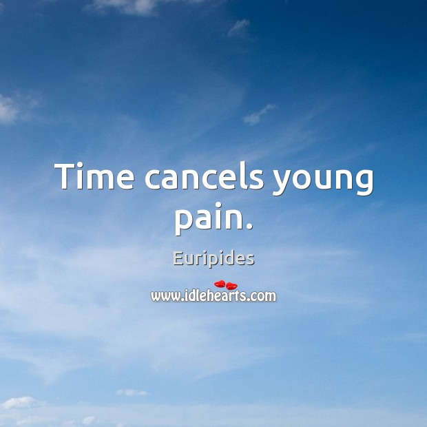 Time cancels young pain. Image