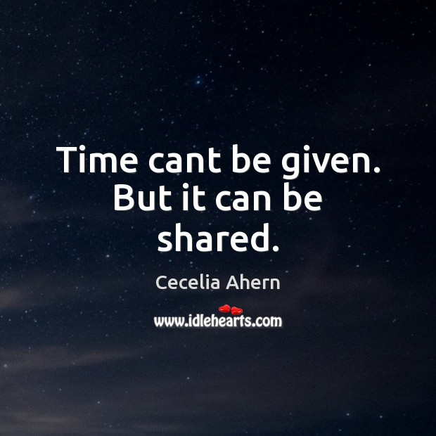 Time cant be given. But it can be shared. Image