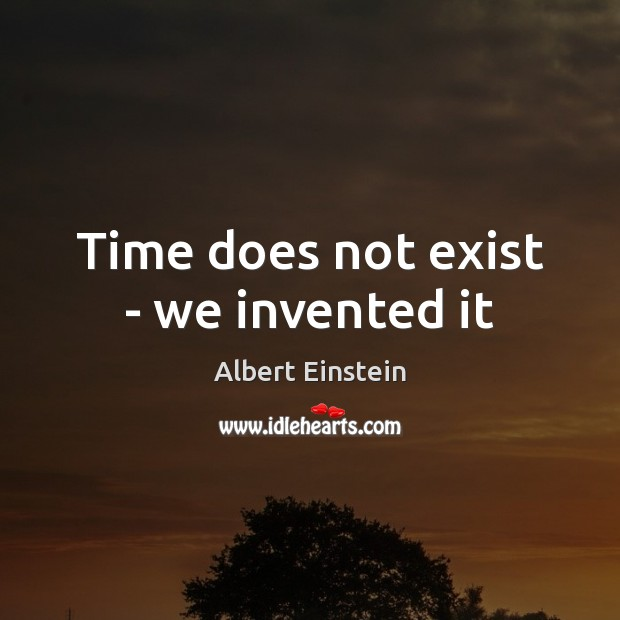 Image, Time does not exist – we invented it