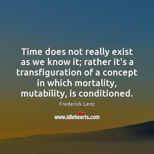 Time does not really exist as we know it; rather it's a Image