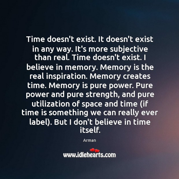 Image, Time doesn't exist. It doesn't exist in any way. It's more subjective