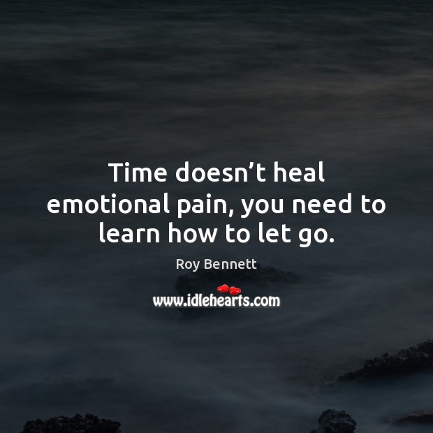 Time doesn't heal emotional pain, you need to learn how to let go. Image