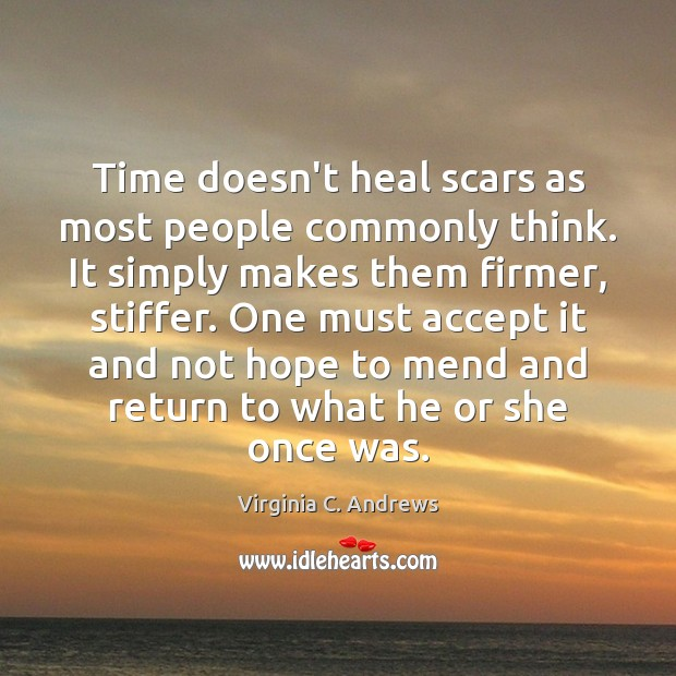 Time doesn't heal scars as most people commonly think. It simply makes Image