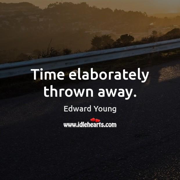 Time elaborately thrown away. Image
