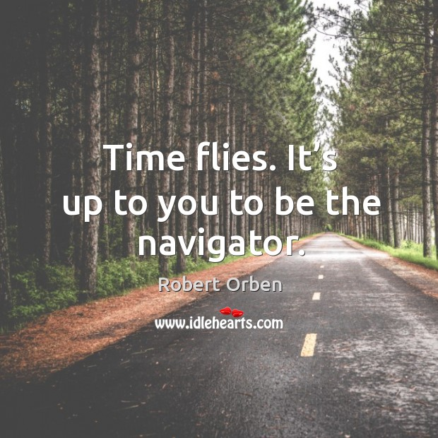 Time flies. It's up to you to be the navigator. Image