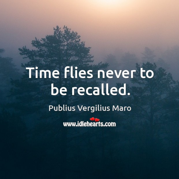Time flies never to be recalled. Image