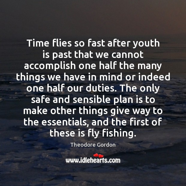 Time flies so fast after youth is past that we cannot accomplish Theodore Gordon Picture Quote