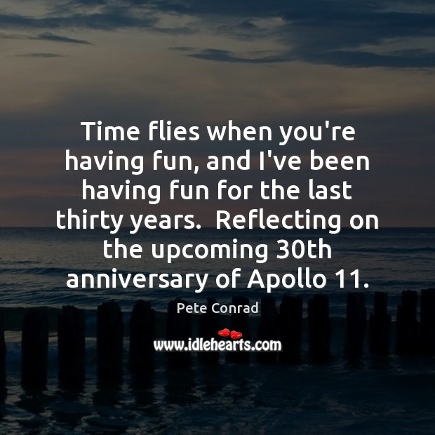 Image, Time flies when you're having fun, and I've been having fun for