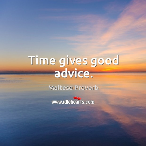 Time gives good advice. Maltese Proverbs Image