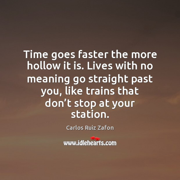 Image, Time goes faster the more hollow it is. Lives with no meaning