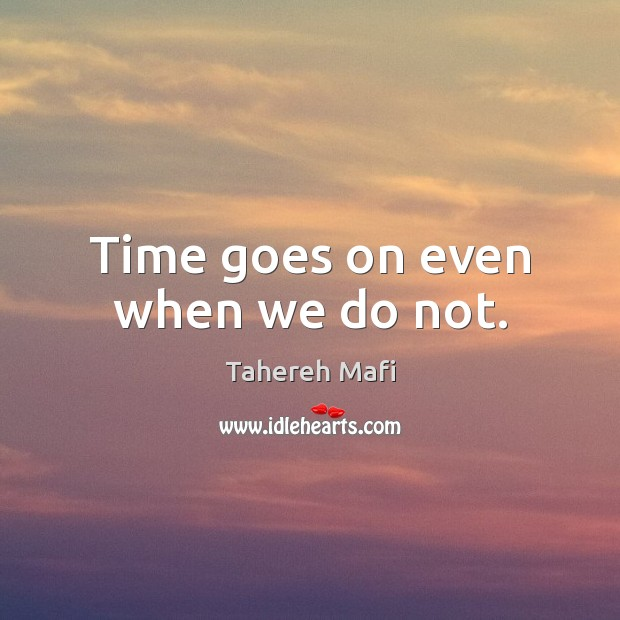 Image, Time goes on even when we do not.