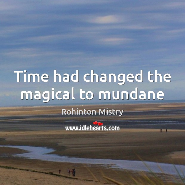 Time had changed the magical to mundane Image