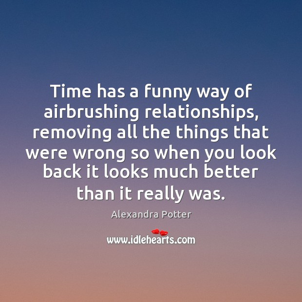Image, Time has a funny way of airbrushing relationships, removing all the things