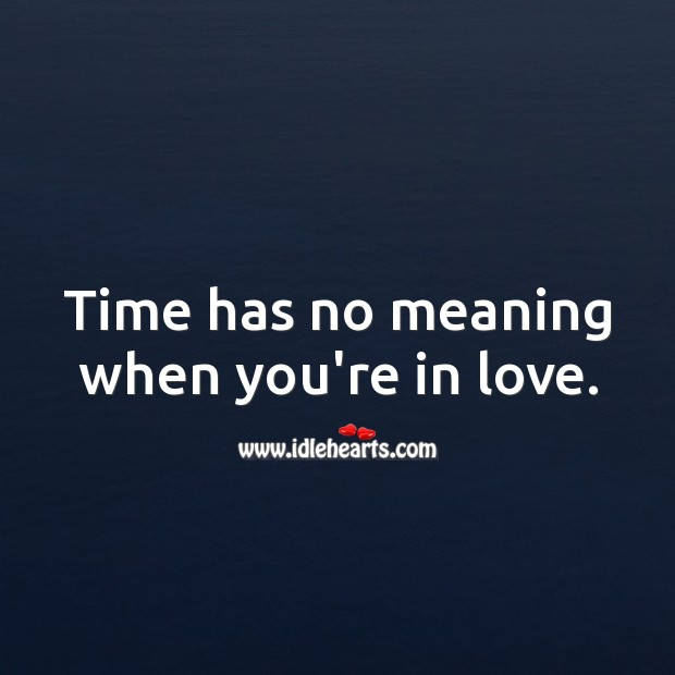 Image, Time has no meaning when you're in love.