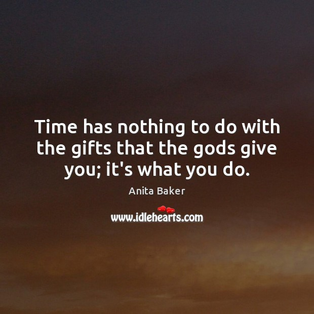 Image, Time has nothing to do with the gifts that the gods give you; it's what you do.