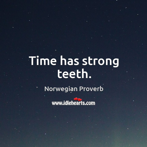 Time has strong teeth. Norwegian Proverbs Image