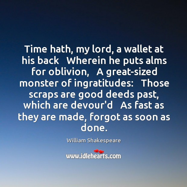 Time hath, my lord, a wallet at his back   Wherein he puts Image