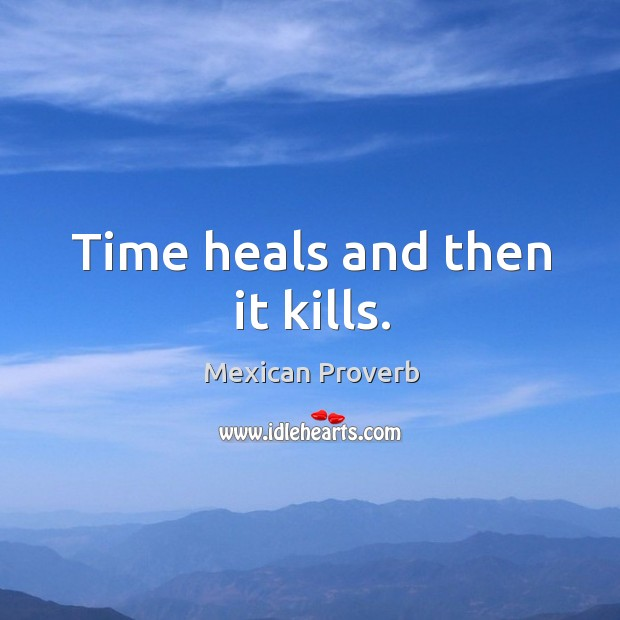 Image, Time heals and then it kills.