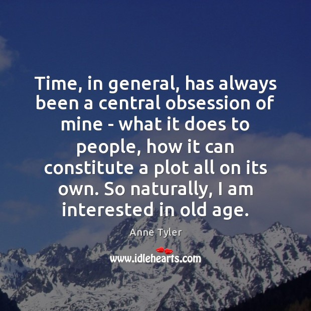 Time, in general, has always been a central obsession of mine – Anne Tyler Picture Quote