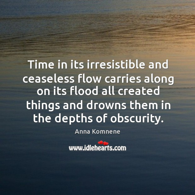 Image, Time in its irresistible and ceaseless flow carries along on its flood all created