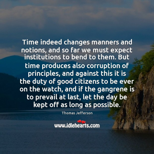 Time indeed changes manners and notions, and so far we must expect Image