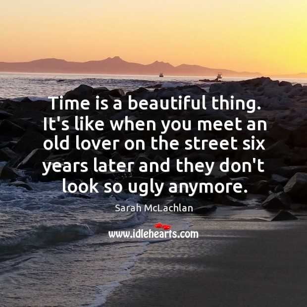 Image, Time is a beautiful thing. It's like when you meet an old