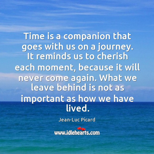 Time is a companion that goes with us on a journey. It reminds us to cherish each moment Image