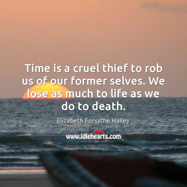 Image, Time is a cruel thief to rob us of our former selves.