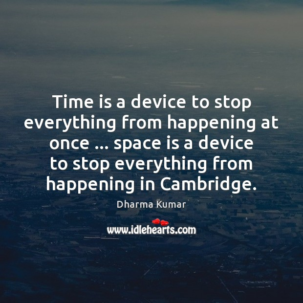 Time is a device to stop everything from happening at once … space Image