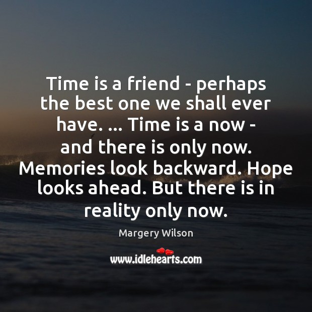 Image, Time is a friend – perhaps the best one we shall ever