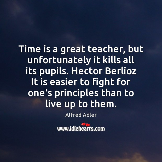 Image, Time is a great teacher, but unfortunately it kills all its pupils.