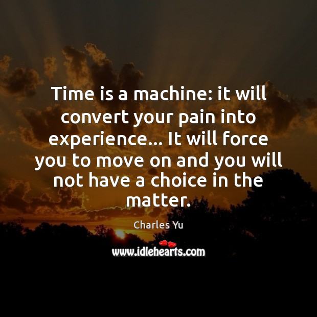 Time is a machine: it will convert your pain into experience… It Image