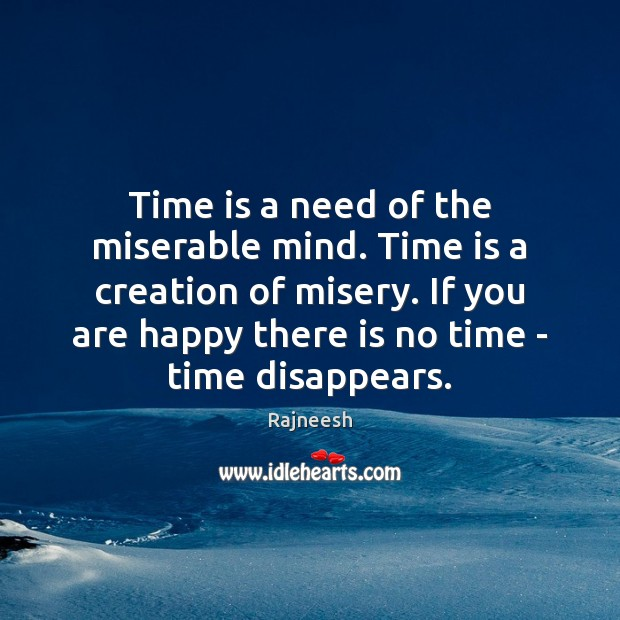 Image, Time is a need of the miserable mind. Time is a creation