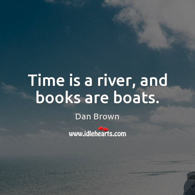 Time is a river, and books are boats. Books Quotes Image