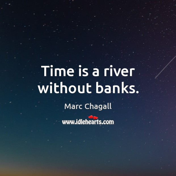 Time is a river without banks. Marc Chagall Picture Quote